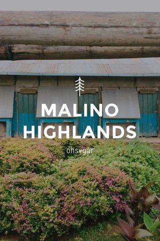 MALINO HIGHLANDS ohsvgar
