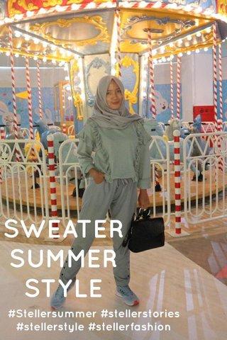 SWEATER SUMMER STYLE #Stellersummer #stellerstories #stellerstyle #stellerfashion