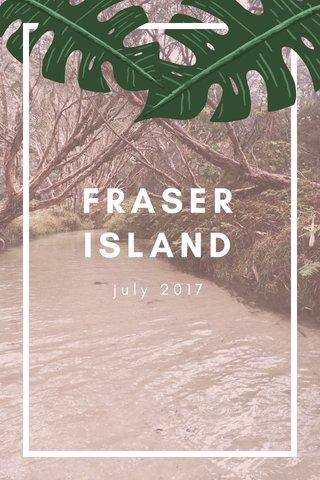 FRASER ISLAND july 2017