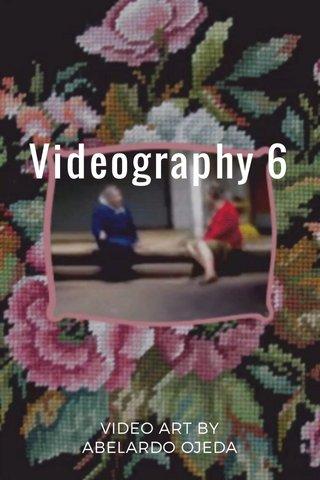 Videography 6 VIDEO ART BY ABELARDO OJEDA