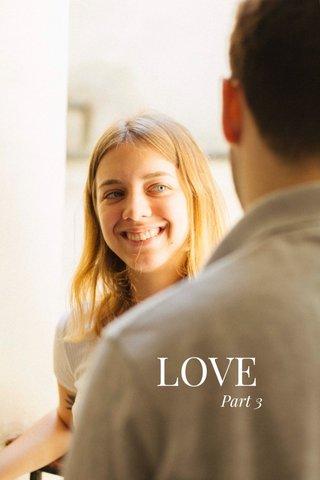 LOVE Part 3