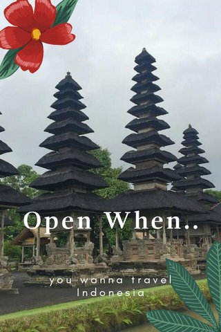 Open When.. you wanna travel Indonesia