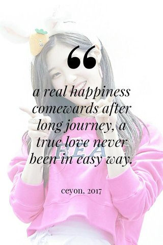 a real happiness comewards after long journey, a true love never been in easy way. ceyon, 2017