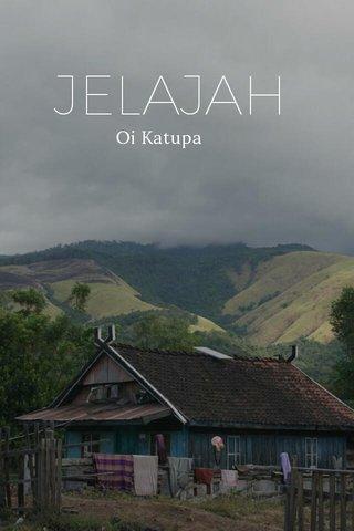 JELAJAH Oi Katupa