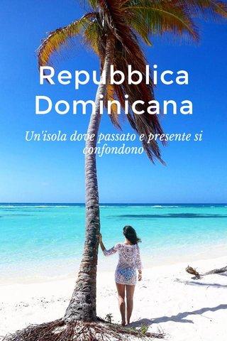 Repubblica Dominicana Un'isola dove passato e presente si confondono