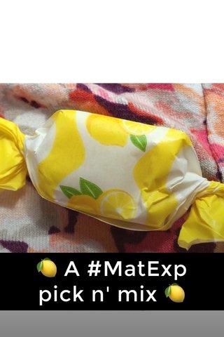 🍋 A #MatExp pick n' mix 🍋