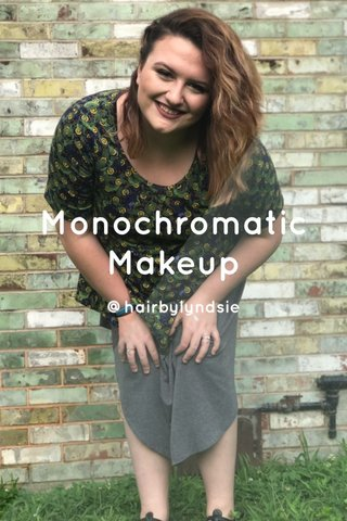 Monochromatic Makeup @hairbylyndsie