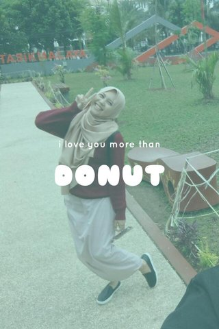 DONUT i love you more than