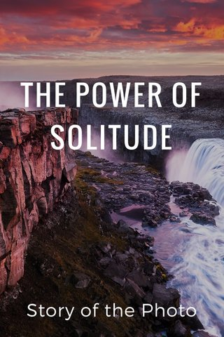 THE POWER OF SOLITUDE Story of the Photo