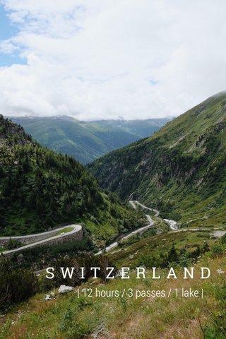 SWITZERLAND | 12 hours / 3 passes / 1 lake |