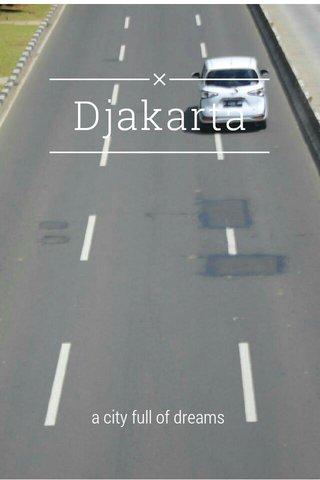 Djakarta a city full of dreams