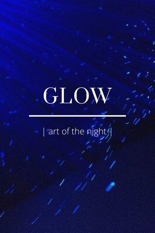 GLOW | art of the night |