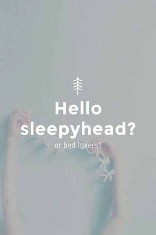 Hello sleepyhead? or bed lovers?