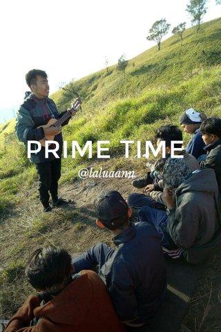 PRIME TIME @laluaann