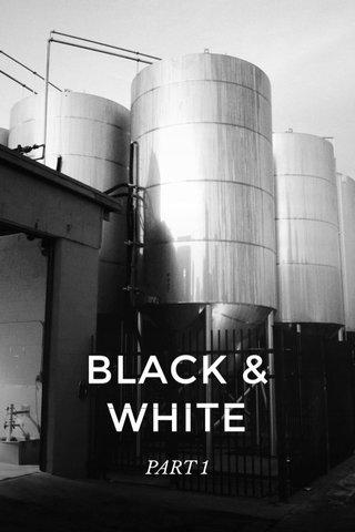 BLACK & WHITE PART 1