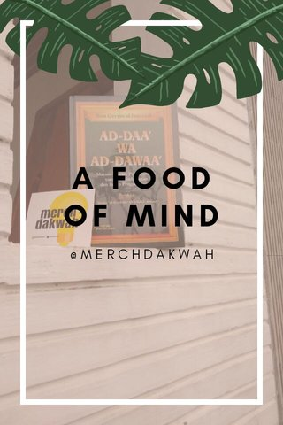 A FOOD OF MIND @MERCHDAKWAH