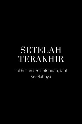 SETELAH TERAKHIR