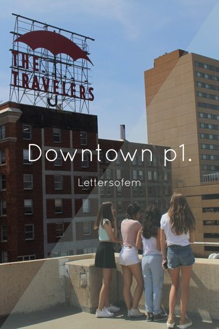 Downtown p1. Lettersofem