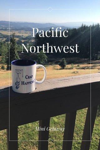 Pacific Northwest Mini Getaway