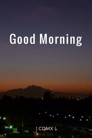 Good Morning | CDMX |