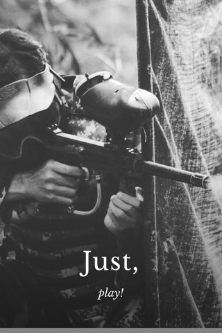 Just, play!