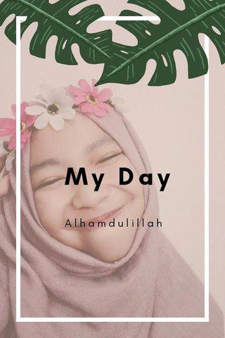 My Day Alhamdulillah