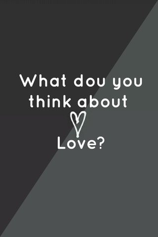 What dou you think about Love?