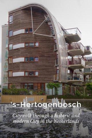 's-Hertogenbosch Citywalk through a historic and modern City in the Netherlands