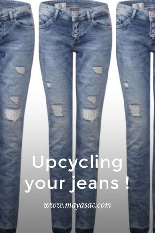 Upcycling your jeans ! www.mayasac.com