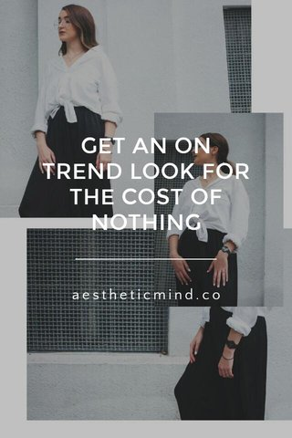 GET AN ON TREND LOOK FOR THE COST OF NOTHING aestheticmind.co
