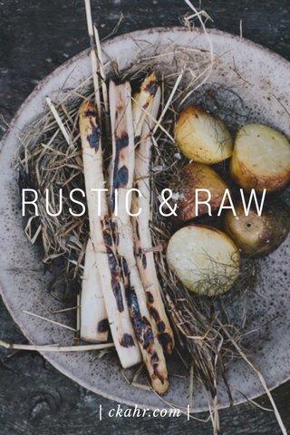RUSTIC & RAW | ckahr.com |