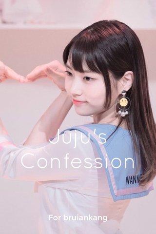 Juju's Confession For bruiankang
