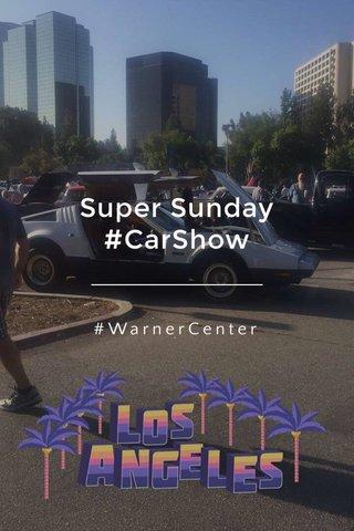 Super Sunday #CarShow #WarnerCenter