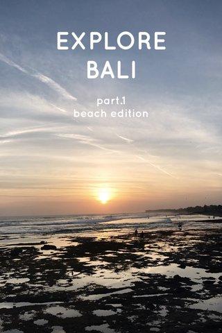 EXPLORE BALI part.1 beach edition