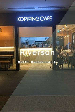 Riverson #KOPI #kotakinabalu