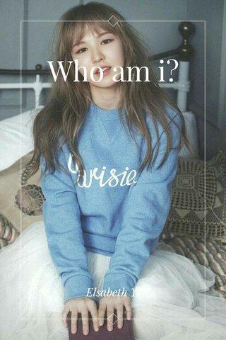 Who am i? Elsabeth Y.
