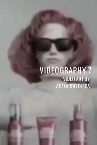 VIDEOGRAPHY 7 VIDEO ART BY ABELARDO OJEDA