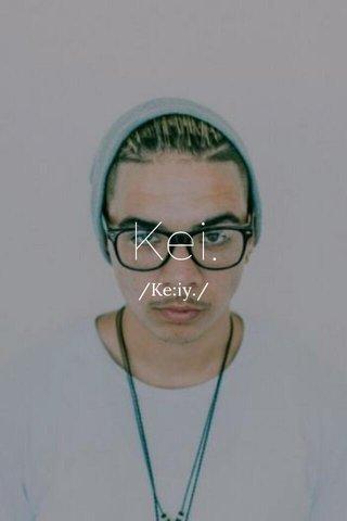 Kei. /Ke:iy./