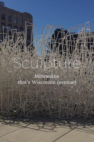 Sculpture Milwaukee that's Wisconsin (avenue)