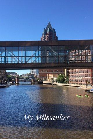 My Milwaukee Milwaukee My Milwaukee