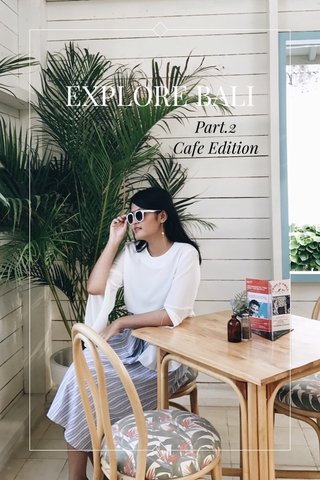 EXPLORE BALI Part.2 Cafe Edition