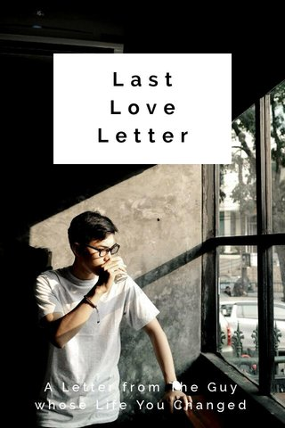 Last Love Letter A Letter from The Guy whose Life You Changed