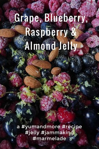 Grape, Blueberry, Raspberry & Almond Jelly a #yumandmore #recipe #jelly #jammaking #marmelade