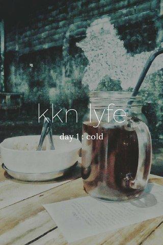 kkn lyfe day 1 : cold