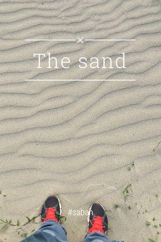 The sand #sabah