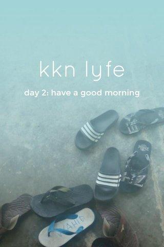 kkn lyfe day 2: have a good morning