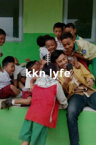 kkn lyfe day 3: our