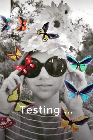 Testing ...
