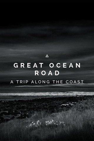 GREAT OCEAN ROAD A TRIP ALONG THE COAST