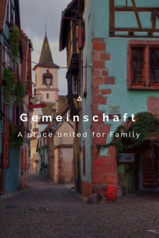 Gemeinschaft A place united for Family